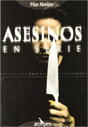 Asesinos en serie: Amazon.es: Pilar Abeijon: Libros