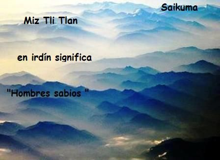 Hay más cosas en el cielo y en la Tierra ...: MIZ TLI TLAN.