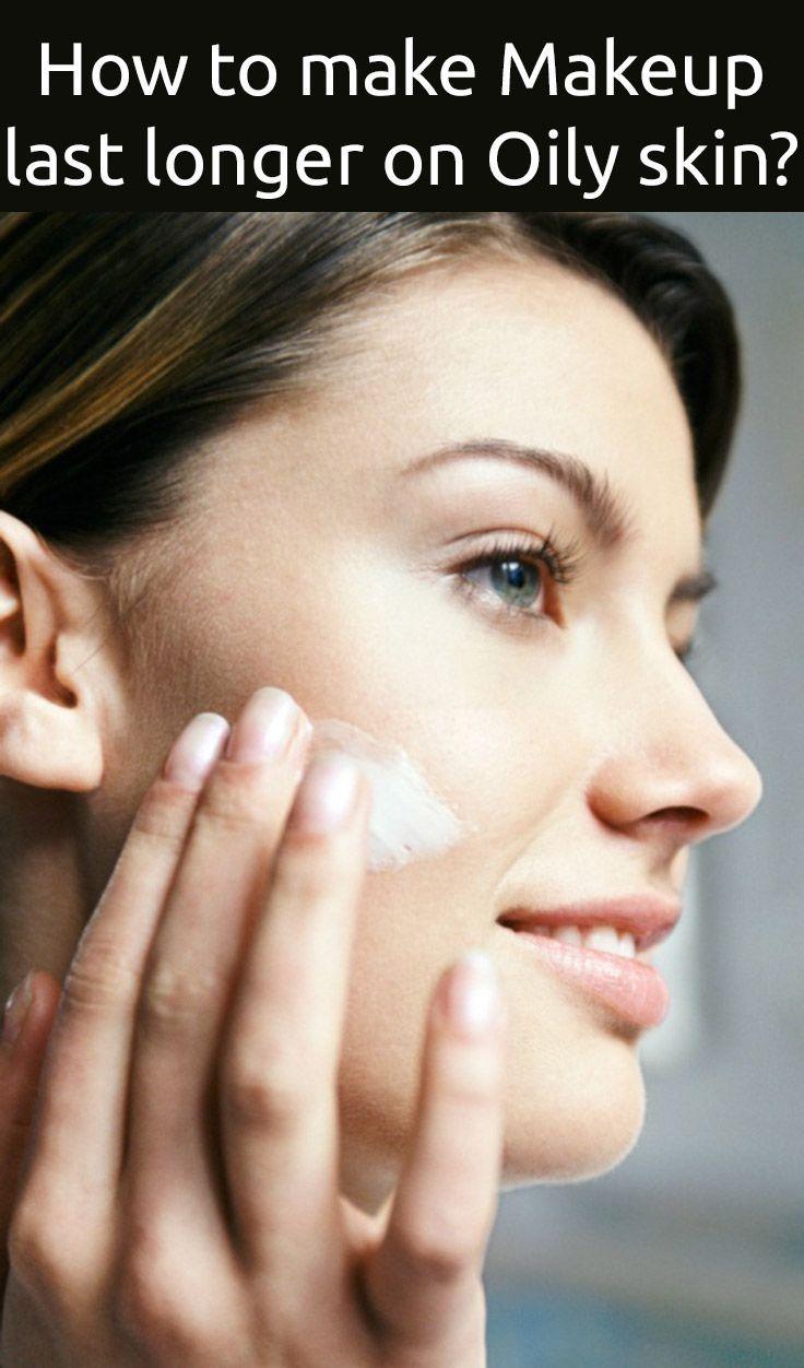 How to make makeup last longer on oily skin