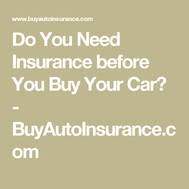 Do I Need To Have Insurance Before I Buy My Car With Images