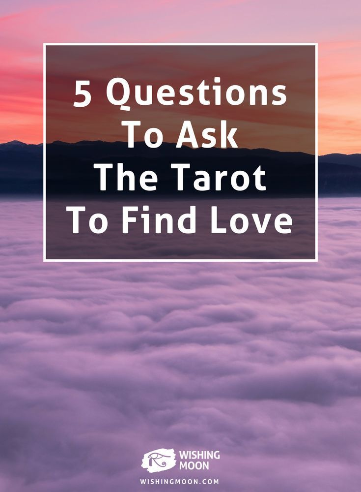 Questions To Ask The Tarot To Find Love | Wishing Moon