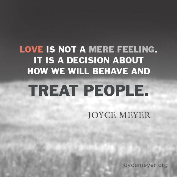 """""""O amor não é um mero sentimento, é uma decisão sobre como se comportar e tratar as pessoas."""" - Joyce Meyer"""