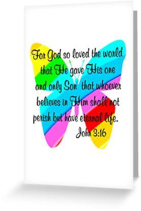 Scripture verse John 3:16  http://www.redbubble.com/people/jlporiginals/works/13892382-pretty-butterfly-john-3-16-design?c=339351-scripture-verses #BookofJohn  #GospelofJohn  #John316  #John316 bibleverse  #John316biblequote