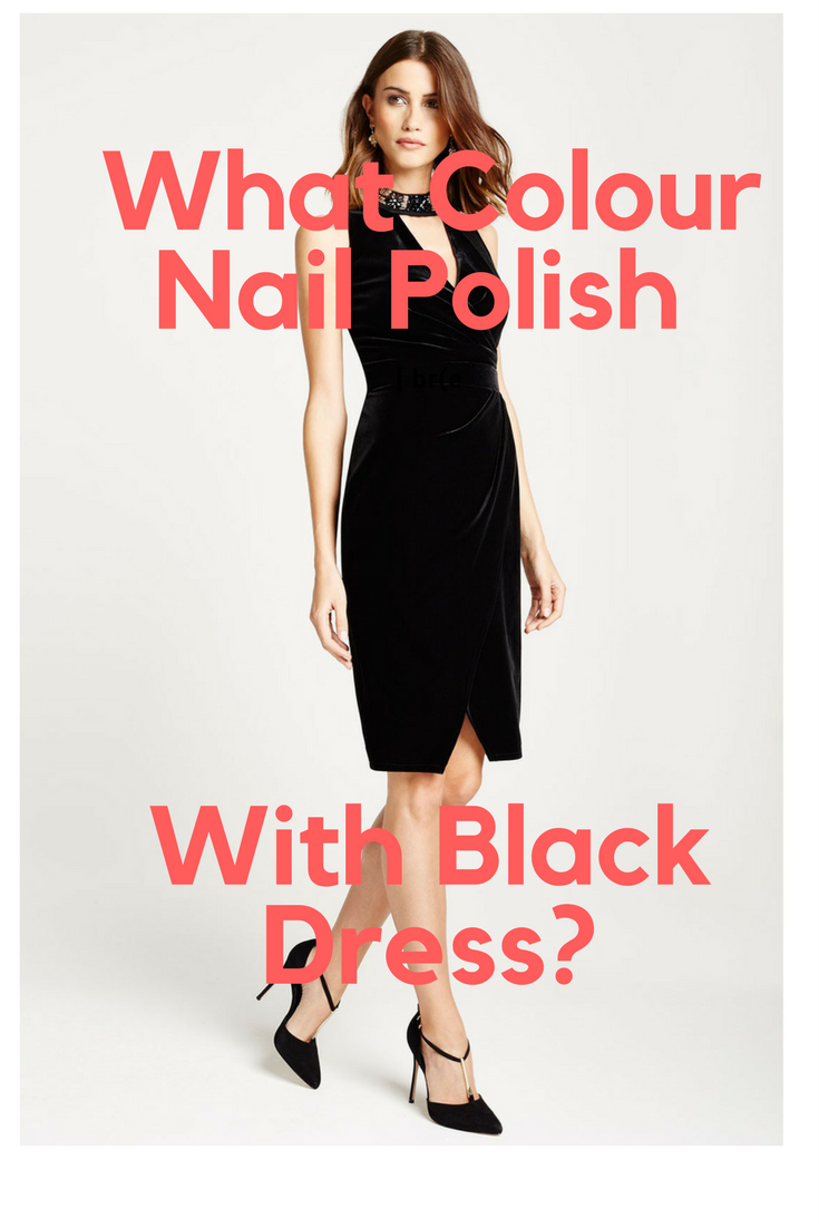 What Colour Nail Polish Do You Wear With Black Dress All Black
