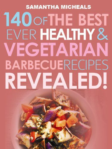 Barbecue cookbook 140 of the best ever healthy vegetarian barbecue barbecue cookbook 140 of the best ever healthy vegetarian barbecue recipes book forumfinder Choice Image
