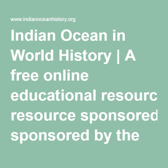 Indian Ocean In World History A Free Online Educational Resource Sponsored By The Sultan Qaboos Cultural Center World History Ap World History Indian Ocean