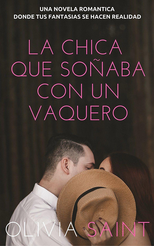 La Chica que Soñaba con un Vaquero: Novela Romantica (Novela Romántica del  Oeste nº 1) eBook: Olivia Saint: Amazon.es: Tienda Kindle