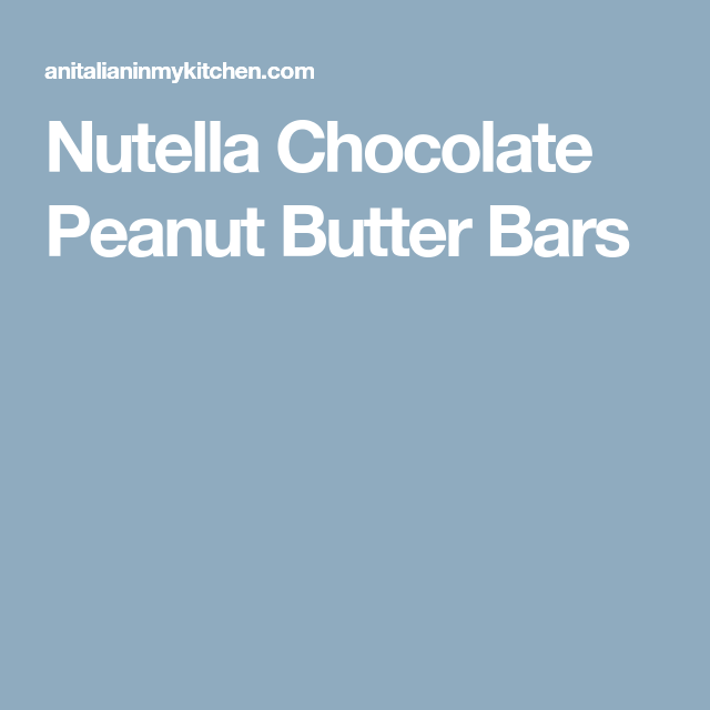 Nutella Chocolate Peanut Butter Bars