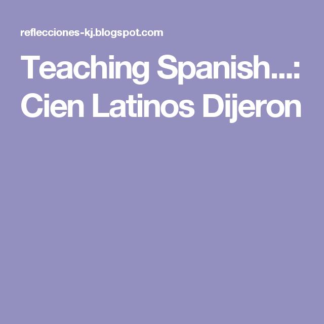 Teaching Spanish Cien Latinos Dijeron Learning Spanish Spanish Activities Teaching Spanish