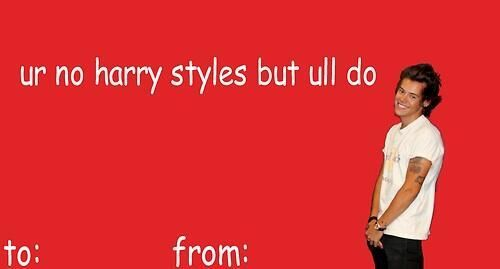 your no Harry Styles but youll do Fr tho – Funny Valentines Day Cards Meme