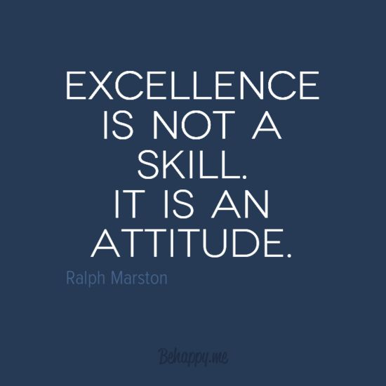 In-your-face Poster Excellence is not a skill. it is an attitude. by Ralph Marston #21383 - Behappy.me