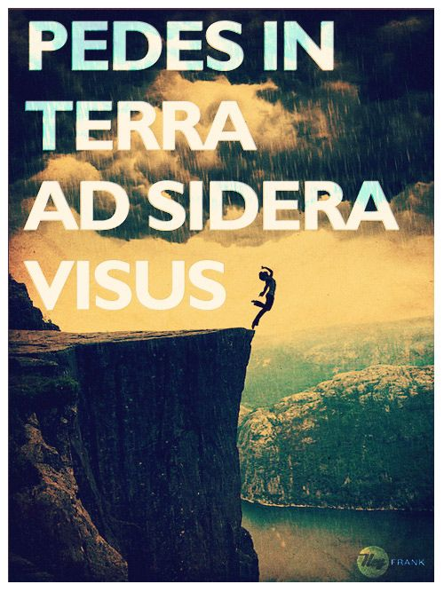 Pedes In Terra Ad Sidera Visus Latin With Feet On The Ground