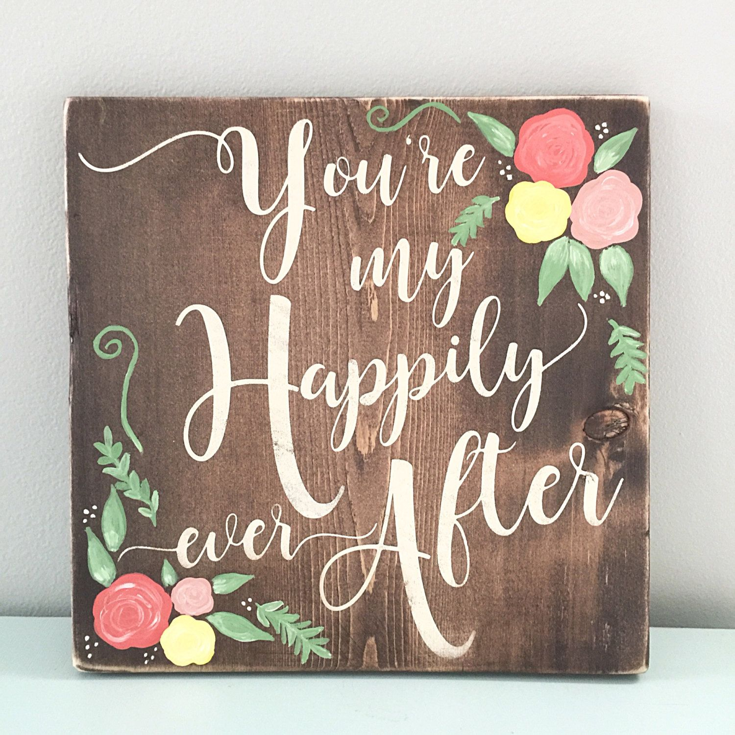 Hand Painted Flowers Wooden Sign Custom Quote You Re My