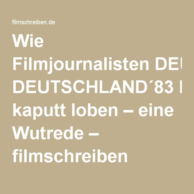 Wie Filmjournalisten DEUTSCHLAND´83 kaputt loben – eine Wutrede – filmschreiben