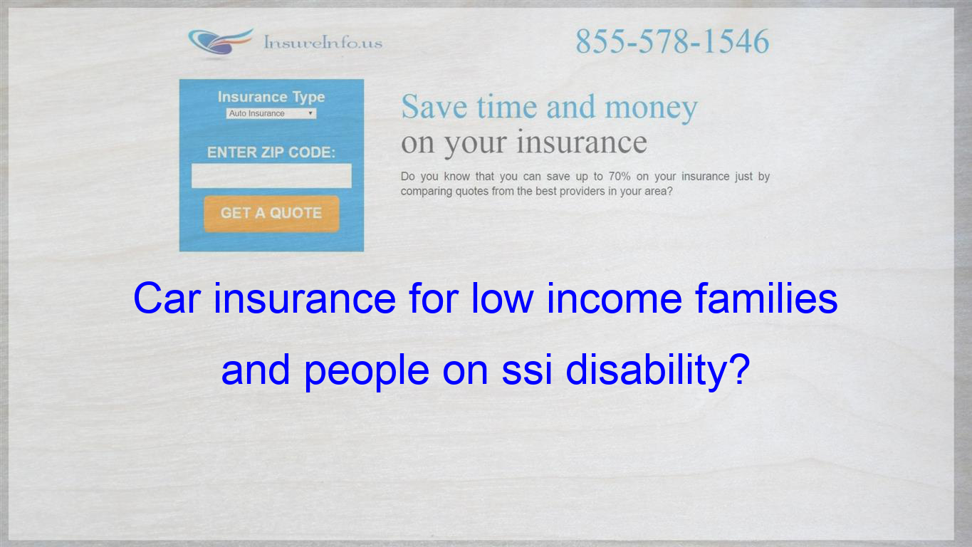 Car Insurance For Low Income Families And People On Ssi Disability
