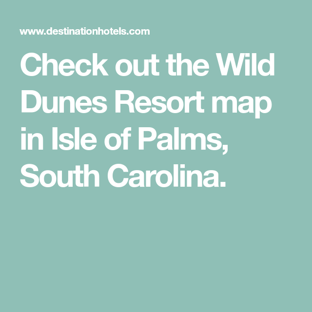 Check out the Wild Dunes Resort map in Isle of Palms, South Carolina ...