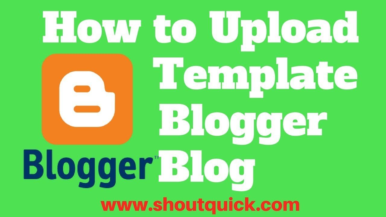 How To Upload Template To Blogspot Blog In Blogger Shoutquick