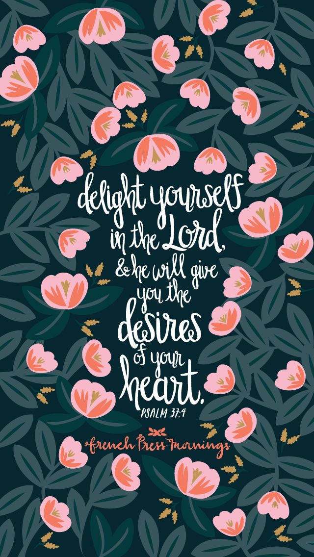 Delight Yourself In The Lord And He Will Give You Desires Of Your Heart