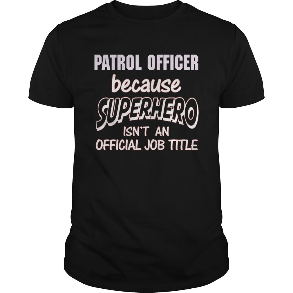 PATROL OFFICER Because SUPERHERO Isn't An Official Job Title T-Shirts, Hoodies. GET IT ==► https://www.sunfrog.com/LifeStyle/PATROL-OFFICER--SUPER-HERO-Black-Guys.html?id=41382