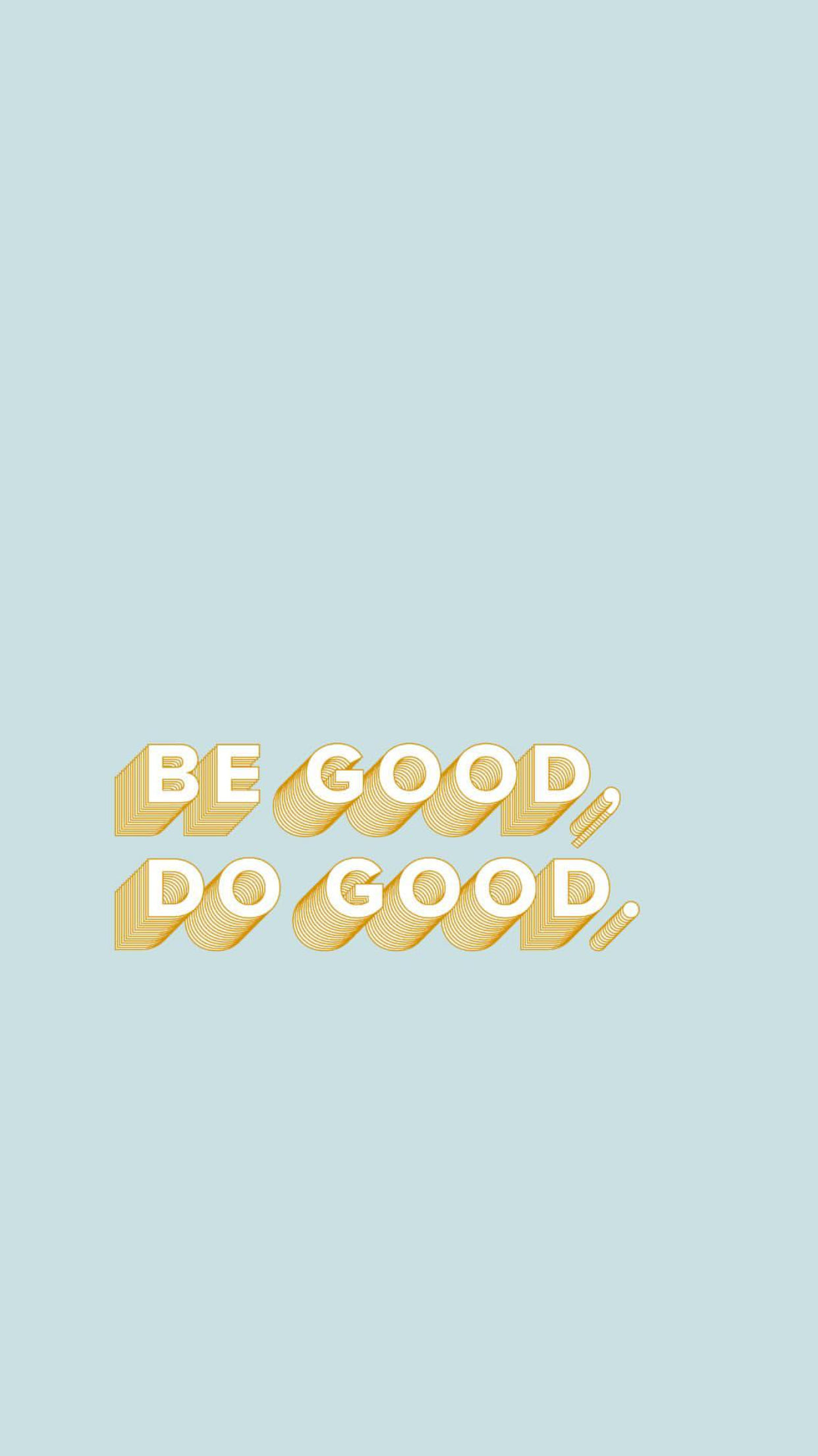 Be Good Do Good B Inspired Pinterest Quotes Words And