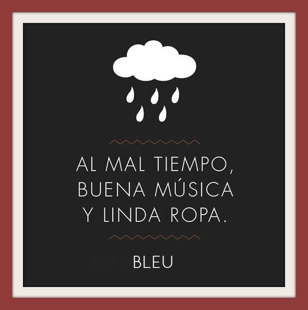 #Feliz Fin de Semana #Al mal tiempo Buena Cara #Seamos más Felices   - LoveBleu -