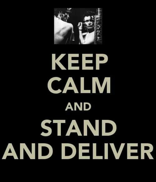Stand and deliver/ Ha Ha ha can't say I don't luv it<3