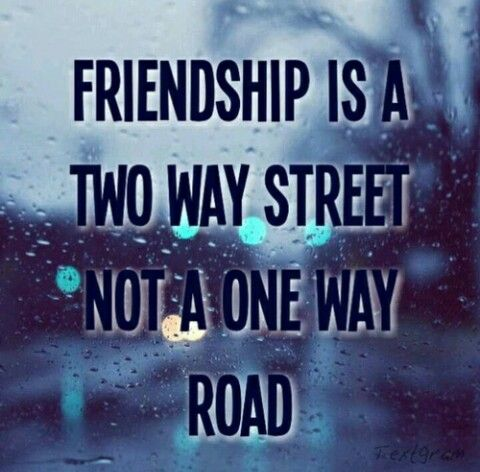 Friendship Is A Two Way Street Not A One Way Road Citater