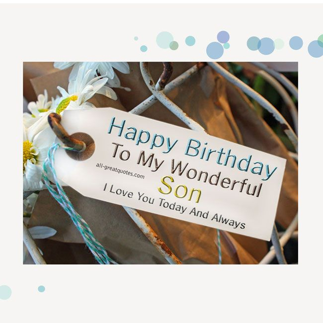 Birthday Wishes For Sons ~ Birthday to my wonderful son i love you happy pinterest