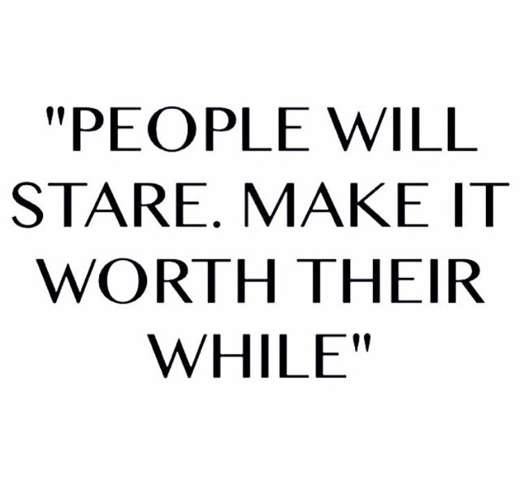 People Will Stare Make It Worth Their While Quotes Yo Quote