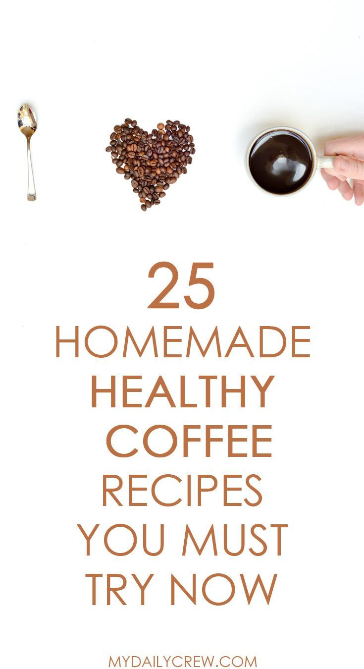 25 Homemade Healthy Coffee Recipes You Must Try Now #goodcoffee