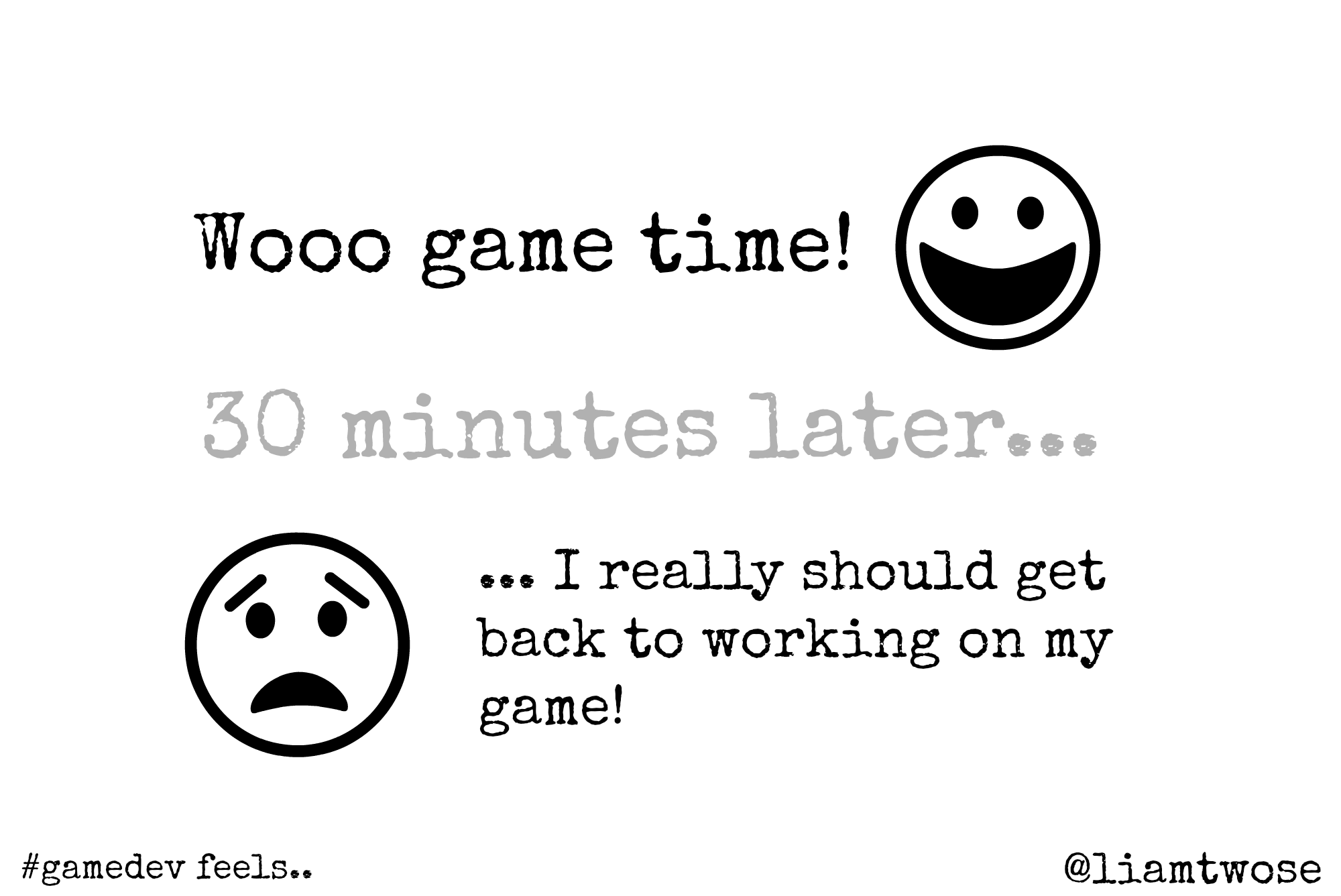 When #gamedev's try to play games... Woo game time! ... ... 30 minutes later ... ... I really should get back to working on my game!