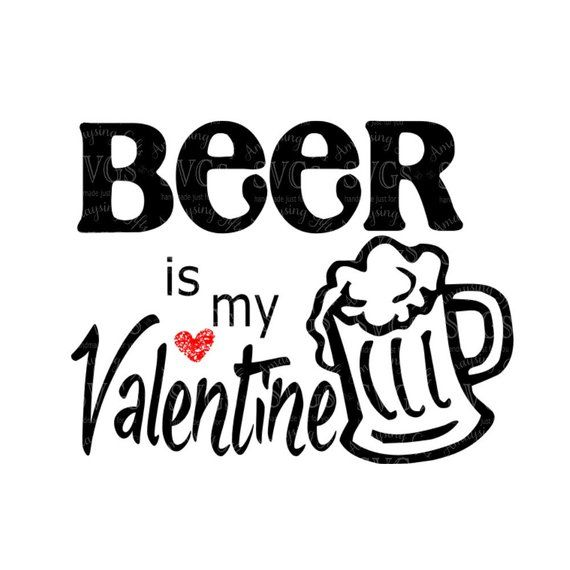 db990d7e SVG - Beer is my Valentine - DXF - Beer - Mens Tshirt Design - Valentines  Day - Anti Valentine - Val