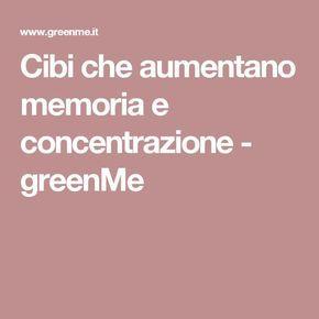 Cibi che aumentano memoria e concentrazione - greenMe