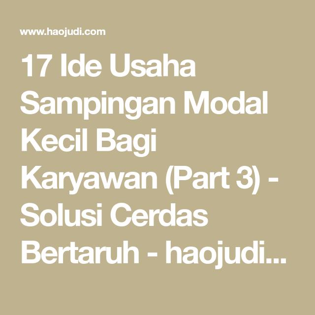 17 Ide Usaha Sampingan Modal Kecil Bagi Karyawan (Part 3 ...