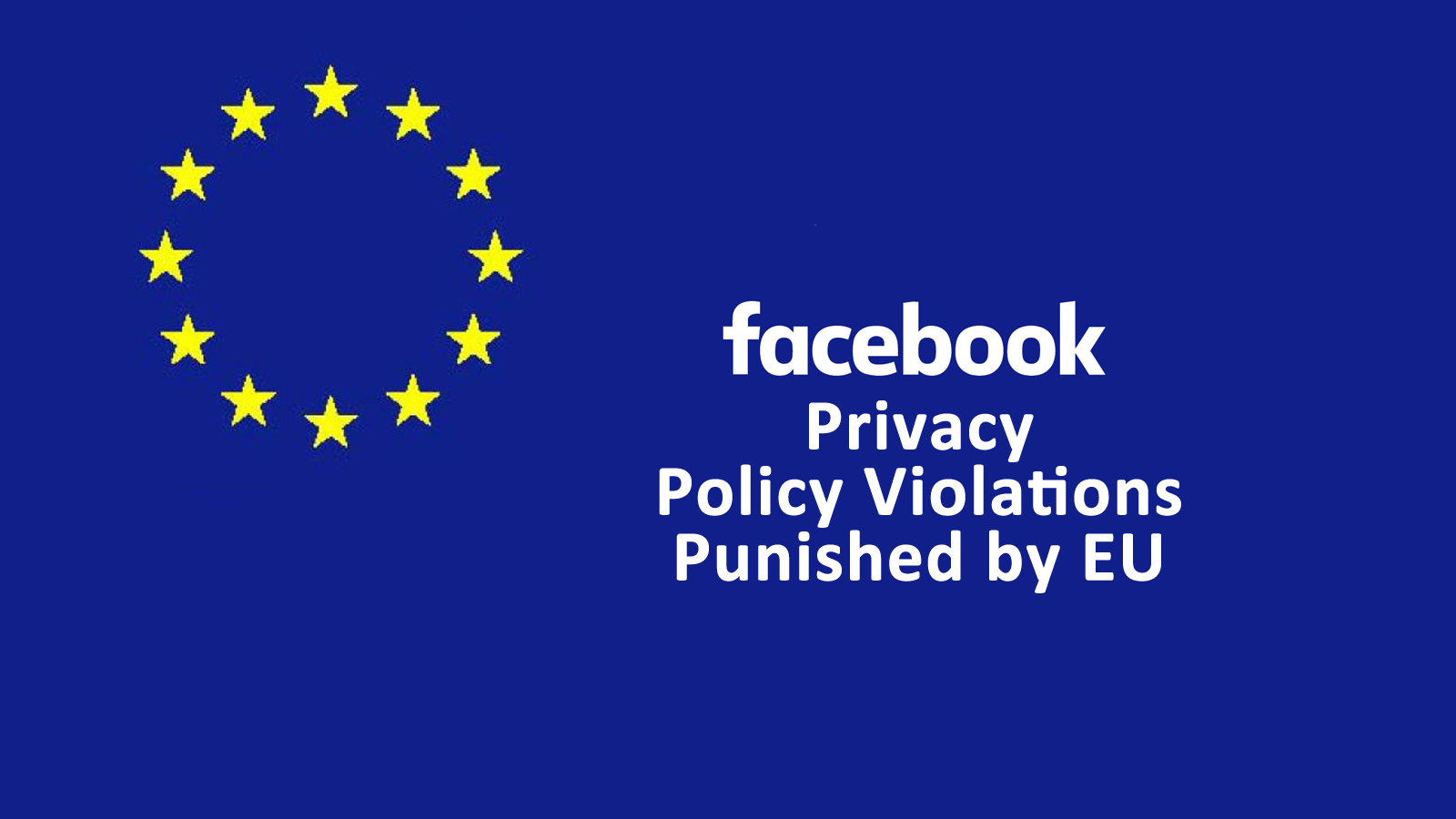 Facebook Privacy Policy Violations Punished By Eu Privacy Policy Data Protection Social Networks