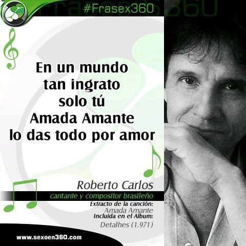 En Un Mundo Tan Ingrato Solo Tu Amada Amante Lo Das Todo Por Amor Roberto Carlos Roberto Carlos Cantante Canciones