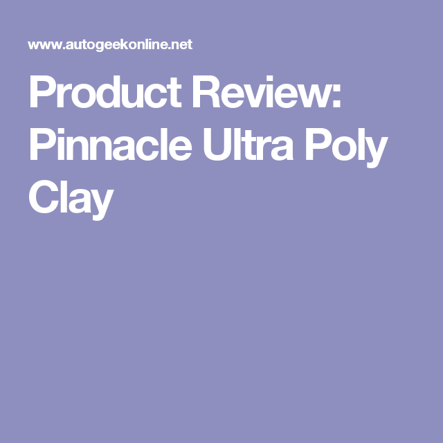 Product Review: Pinnacle Ultra Poly Clay