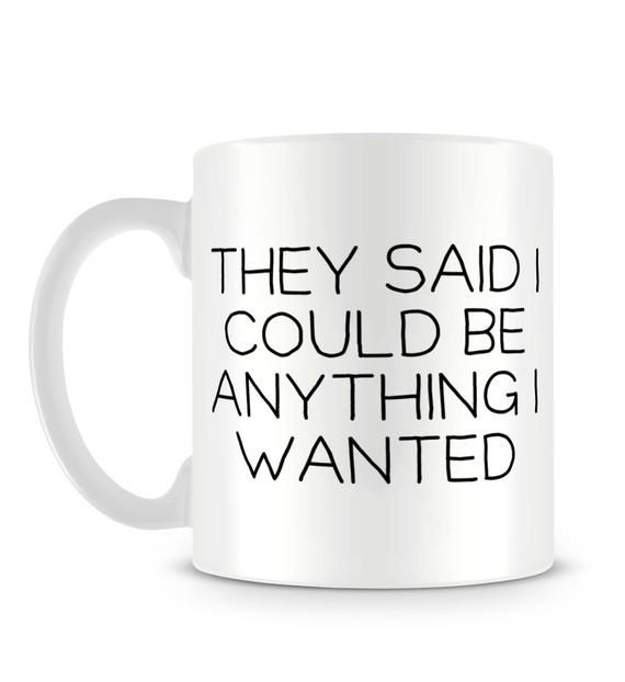 They Said I Could Be Anything I wanted so I Became Comfy Funny Quote Clever Cool Mug M1111 #coolmugs