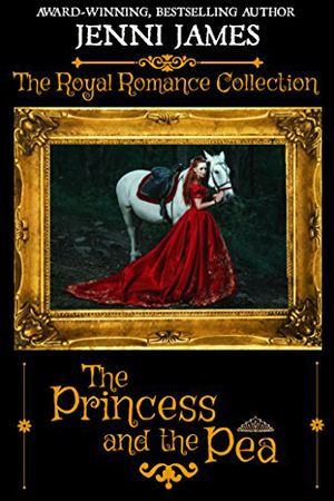 Royal Romance: The Princess and the Pea (Royal Romance Collection #1) by Jenni James – Fairy Tale Romance – New LDS Fiction