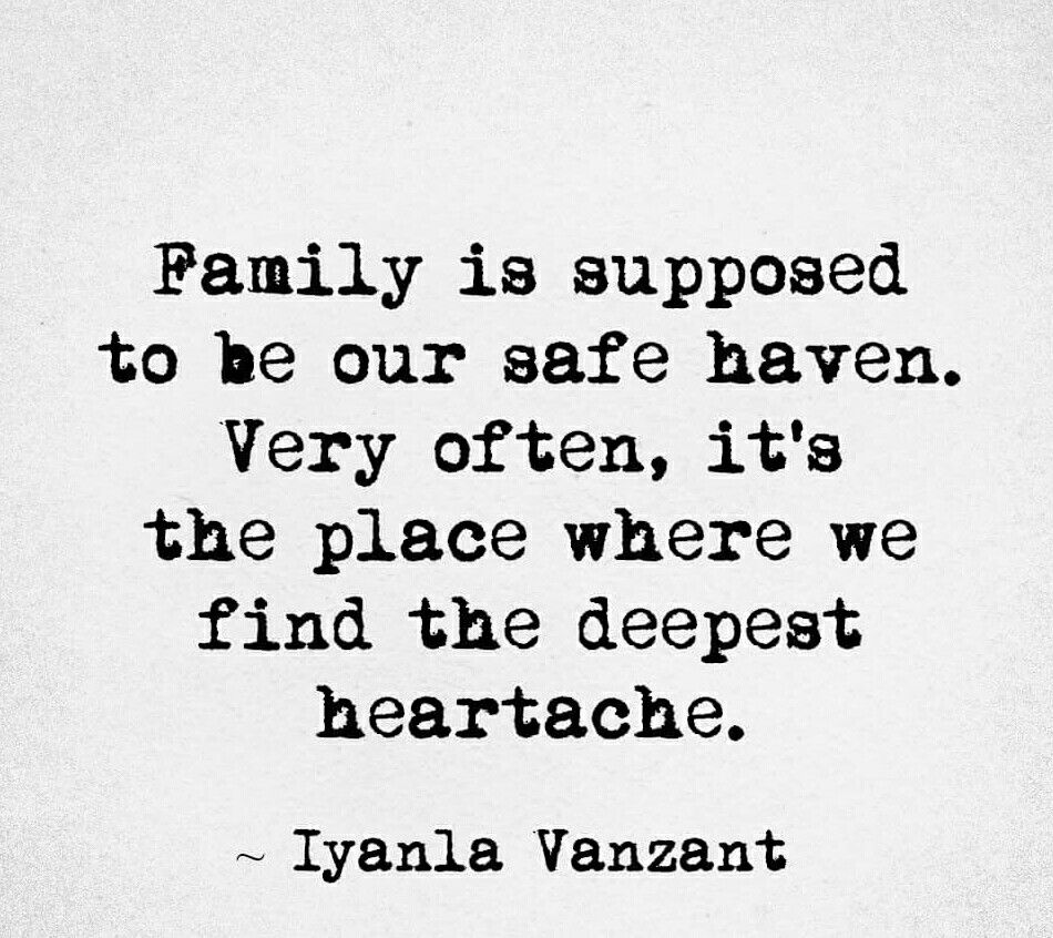 Family is supposed to be our safe haven Very often it s the place where