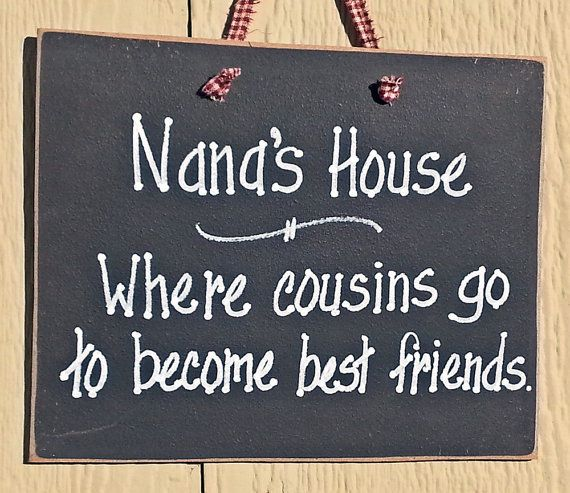 Nana House Sign Where Cousins Go To Become Best By Kpdreams Home