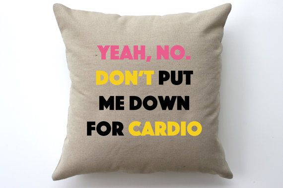 Pitch Perfect Yeah No Don T Put Me Down For Cardio Decorative Pillow Pillows Decorative Pillows