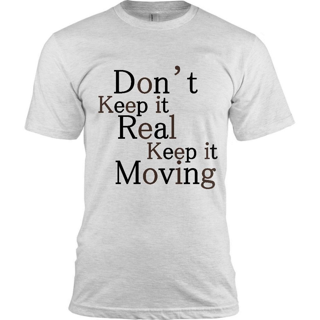 DON'T KEEP IT REAL, KEEP IT MOVING - BLACK EMPOWERMENT T-SHIRT