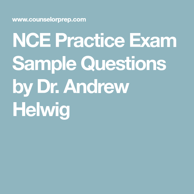 Nce Practice Exam Sample Questions By Dr Andrew Helwig Practice
