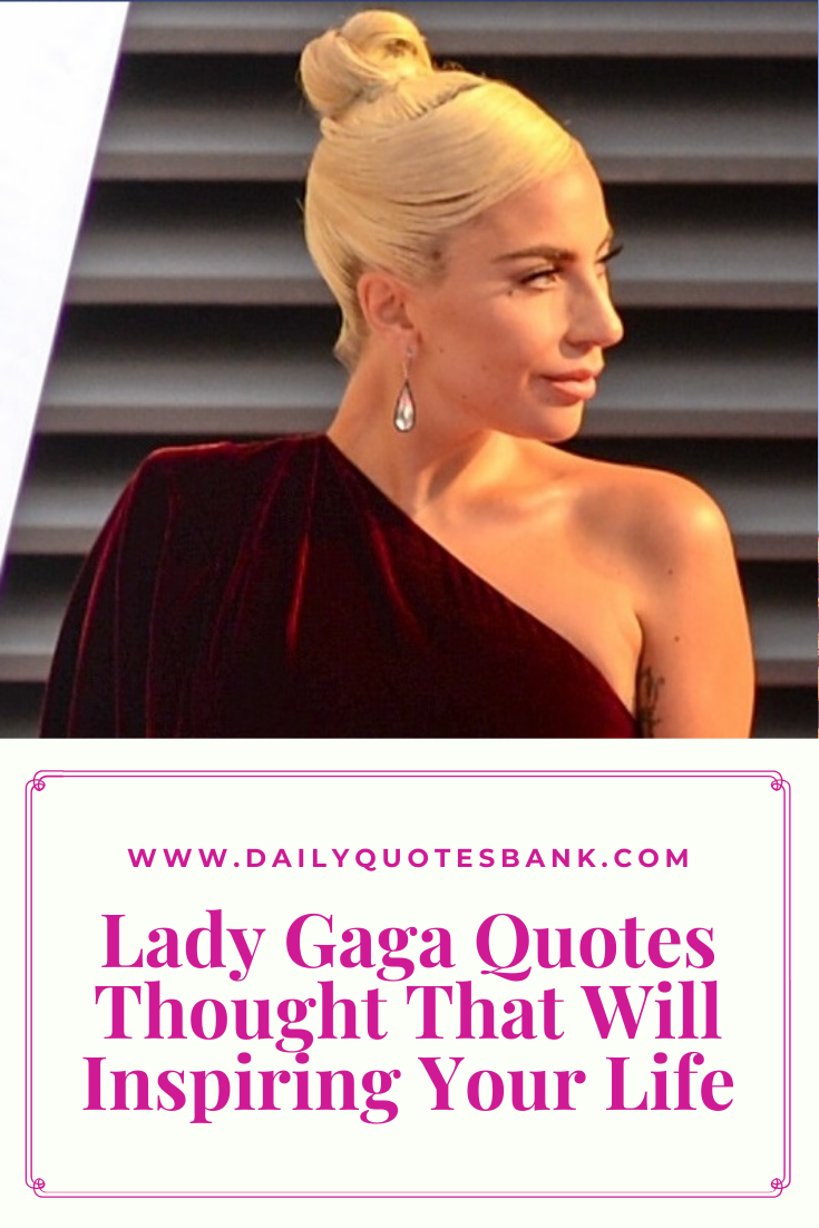 103 Lady Gaga Quotes Thought That Will Inspiring Your Life | Lady Gaga Quotes On