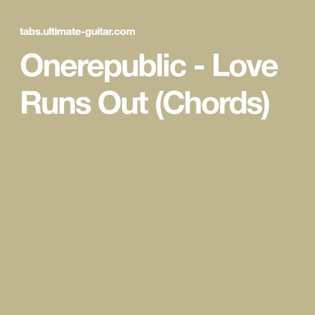 Onerepublic Love Runs Out Chords Songs Pinterest