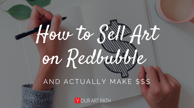 How To Sell Art On Redbubble And Actually Make Money Doing It Selling Art Things To Sell Selling Art Online