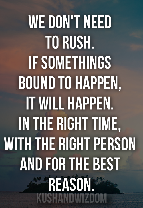 Dont Rush It Will Happen In The Right Time Quotes