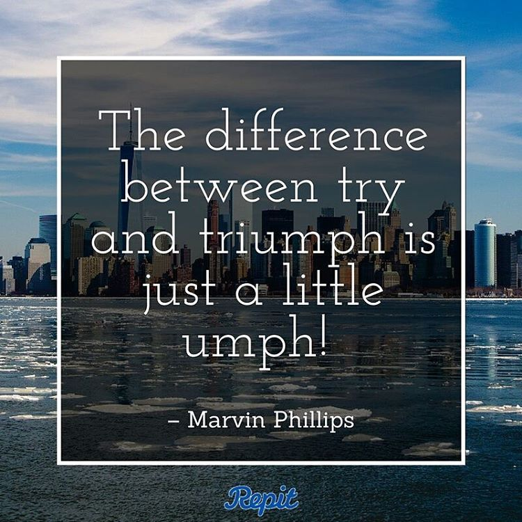 The difference between try and triumph is just a little umph ...