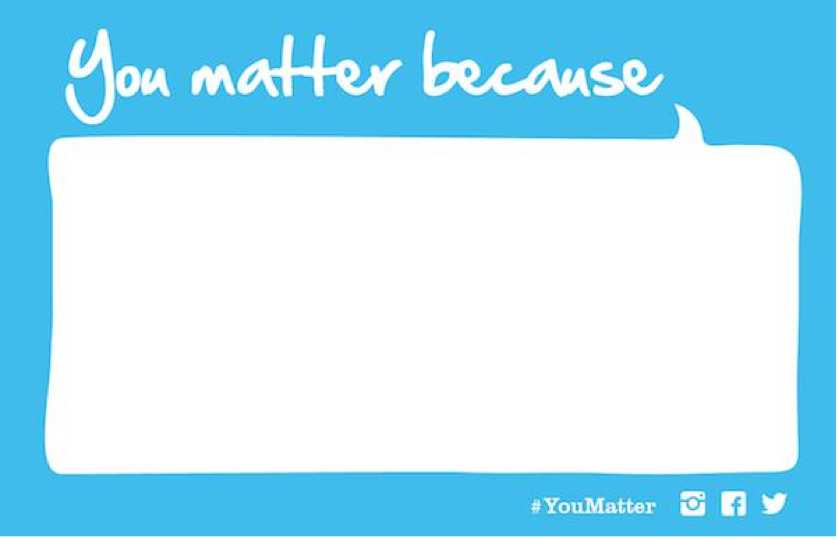 """Take 30 Seconds, Tell Someone, """"You Matter!"""" You matter"""